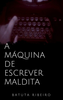 A máquina de escrever maldita by Batuta Ribeiro from PublishDrive Inc in General Novel category
