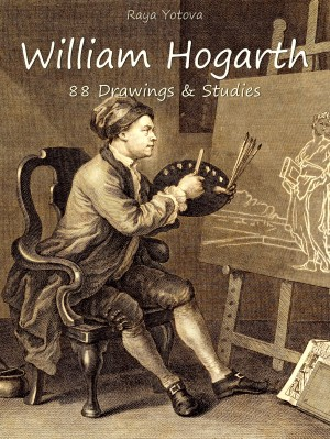 William Hogarth: 88 Drawings & Studies by Raya Yotova from  in  category
