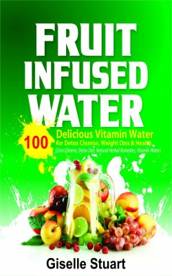 Fruit Infused Water by Giselle Stuart from PublishDrive Inc in Recipe & Cooking category