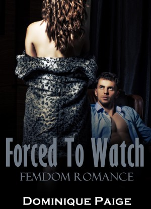 Forced To Watch FemDom Romance by Dominique Paige from PublishDrive Inc in General Novel category