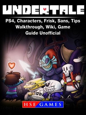 Undertale PS4, Characters, Frisk, Sans, Tips, Walkthrough