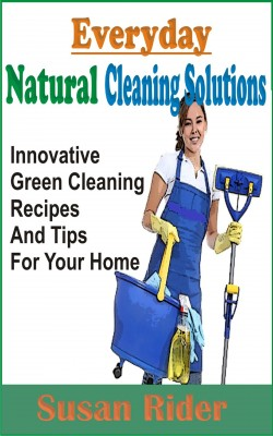 Everyday Natural Cleaning Solutions