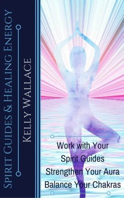Spirit Guides And Healing Energy by Kelly Wallace from PublishDrive Inc in Religion category
