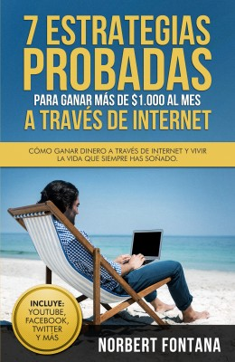 7 estrategias probadas para ganar más de $1.000 al mes a través de internet by Norbert Fontana from PublishDrive Inc in Business & Management category