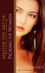 Master the Art of: Picking Up Women by Kelly Wallace from  in  category