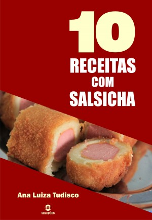 10 Receitas com salsicha by Ana Luiza Tudisco from PublishDrive Inc in Recipe & Cooking category