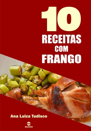 10 Receitas com frango by Ana Luiza Tudisco from PublishDrive Inc in Recipe & Cooking category