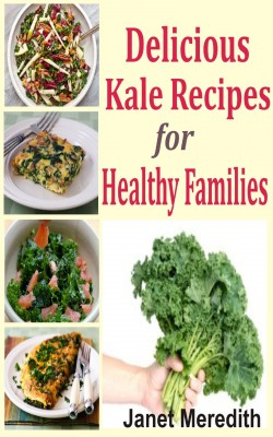 Delicious Kale Recipes For Healthy Families by Janet Meredith from PublishDrive Inc in Recipe & Cooking category