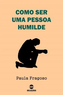 Como ser uma pessoa humilde by Paula Fragoso from PublishDrive Inc in Motivation category