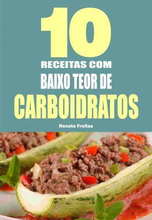 10 Receitas com baixo teor de carboidratos by Renata Freitas from PublishDrive Inc in Recipe & Cooking category