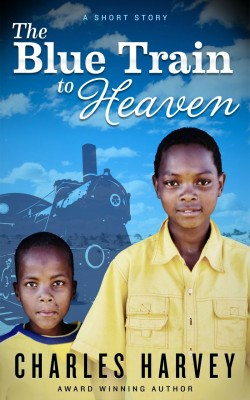 The Blue Train to Heaven by Charles Harvey from PublishDrive Inc in General Novel category