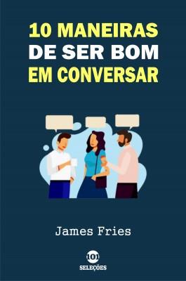 10 Maneiras de ser bom em conversar by James Fries from PublishDrive Inc in Motivation category