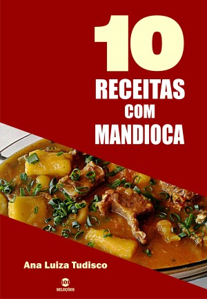 10 Receitas com mandioca by Ana Luiza Tudisco from PublishDrive Inc in Recipe & Cooking category