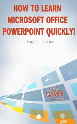 How to Learn Microsoft Office Powerpoint Quickly! by Andrei Besedin from PublishDrive Inc in Business & Management category