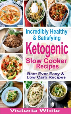 Incredibly Healthy and Satisfying Ketogenic Slow Cooker Recipes by Victoria White from PublishDrive Inc in Family & Health category