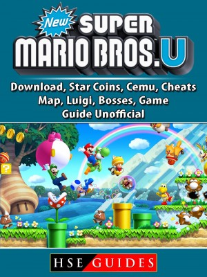 New Super Mario Bros U, Download, Star Coins, Cemu, Cheats, Map, Luigi, Bosses, Game Guide Unofficial by HSE Guides from PublishDrive Inc in General Novel category