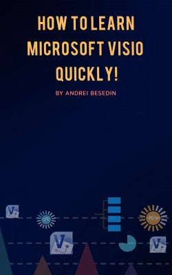 How to Learn Microsoft Visio Quickly! by Andrei Besedin from PublishDrive Inc in Business & Management category