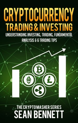 Cryptocurrency Trading & Investing: Understanding Investing, Trading, Fundamental Analysis & 6 Trading Tips by Sean Bennett from PublishDrive Inc in Finance & Investments category