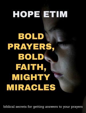 Bold Prayers, Bold Faith, Mighty Miracles | Hope Etim