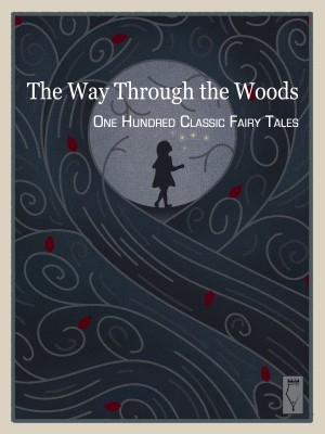 The Way Through the Woods — One Hundred Classic Fairy Tales by Elsinore Books from PublishDrive Inc in General Novel category