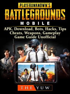 PUBG Mobile, APK, Download, Bots, Hacks, Tips, Cheats, Weapons