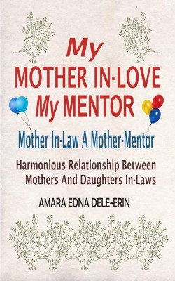 My Mother In-Love My Mentor by Amara Edna Dele-Erin from PublishDrive Inc in Family & Health category