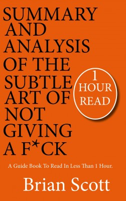 Summary Of The Subtle Art Of Not Giving A F*ck by Brian Scott from PublishDrive Inc in Motivation category