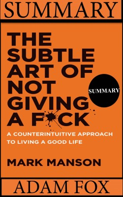 Summary: The Subtle Art Of Not Giving A F*ck by Adam Fox from PublishDrive Inc in Motivation category