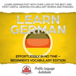 Learn German Effortlessly in No Time – Beginner's Vocabulary and German Phrases Edition by Prolific Language Audiobooks from PublishDrive Inc in Language & Dictionary category