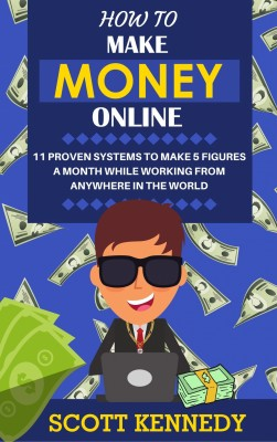 How to Make Money Online by Scott Kennedy from PublishDrive Inc in Business & Management category