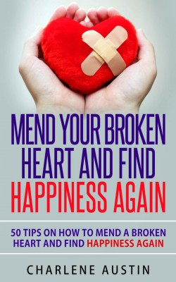 Mend Your Broken Heart And Find Happiness Again by Charlene Austin from PublishDrive Inc in Family & Health category
