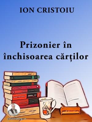 Prizonier în închisoarea c?r?ilor by Ion Cristoiu from PublishDrive Inc in Language & Dictionary category