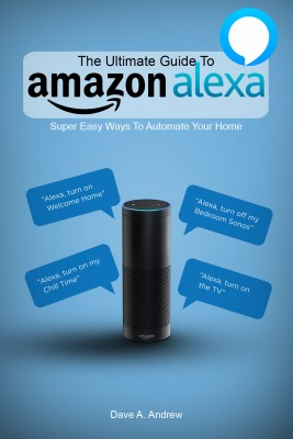 The Ultimate Guide To Amazon Alexa by Dave Andrew from PublishDrive Inc in Engineering & IT category
