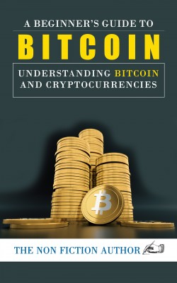 A Beginner's Guide to Bitcoin by The Non Fiction Author from PublishDrive Inc in Business & Management category