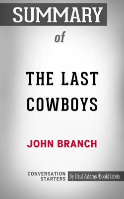 Summary of The Last Cowboys: A Pioneer Family in the New West by Paul Adams from PublishDrive Inc in General Academics category