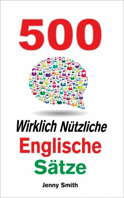 500 Wirklich Nützliche Englische Sätze by Jenny Smith from PublishDrive Inc in Language & Dictionary category