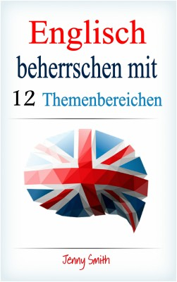 Englisch beherrschen mit 12 Themenbereichen by Jenny Smith from PublishDrive Inc in Language & Dictionary category