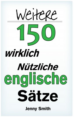 Weitere 150 Wirklich Nützliche Englische Sätze by Jenny Smith from PublishDrive Inc in Language & Dictionary category