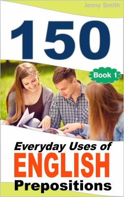 150 Everyday Uses Of English Prepositions