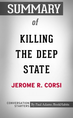 Summary of Killing the Deep State: The Fight to Save President Trump by Paul Adams from PublishDrive Inc in General Academics category
