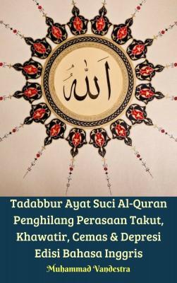 Tadabbur Ayat Suci Al-Quran Penghilang Perasaan Takut, Khawatir, Cemas & Depresi Edisi Bahasa Inggris by Muhammad Vandestra from PublishDrive Inc in Religion category
