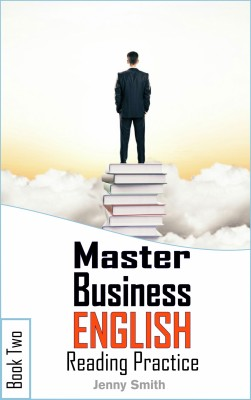 Master Business English. Book 2. Reading Practice. by Jenny Smith from PublishDrive Inc in Language & Dictionary category