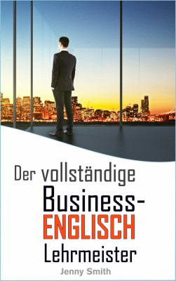 Der vollständige Business-Englisch Lehrmeister by Jenny Smith from PublishDrive Inc in Language & Dictionary category