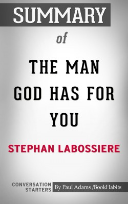 Summary of The Man God Has For You: 7 Traits To Help You Determine Your Life Partner by Paul Adams from PublishDrive Inc in General Academics category