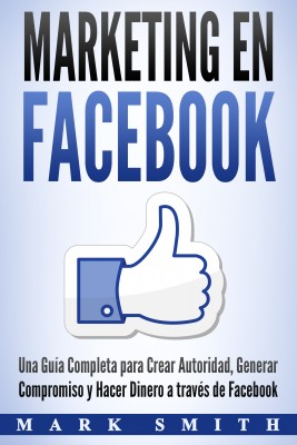 Marketing en Facebook by Mark Smith from PublishDrive Inc in Business & Management category