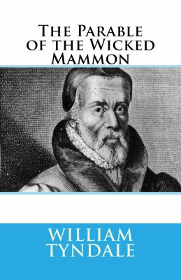 The Parable of the Wicked Mammon by William Tyndale from PublishDrive Inc in Religion category