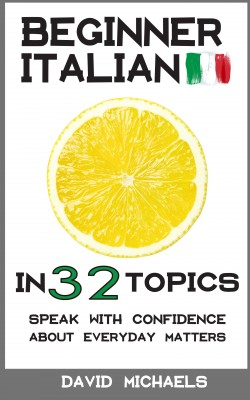 Beginner Italian in 32 Topics by David Michaels from PublishDrive Inc in Language & Dictionary category