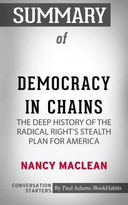 Summary of Democracy in Chains: The Deep History of the Radical Rights Stealth Plan for America by Paul Adams from PublishDrive Inc in General Academics category