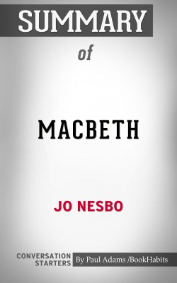 Summary of Macbeth by Jo Nesbo: Conversation Starters by Paul Adams from PublishDrive Inc in General Academics category