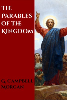 The Parables of the Kingdom by G. Campbell Morgan from PublishDrive Inc in Religion category